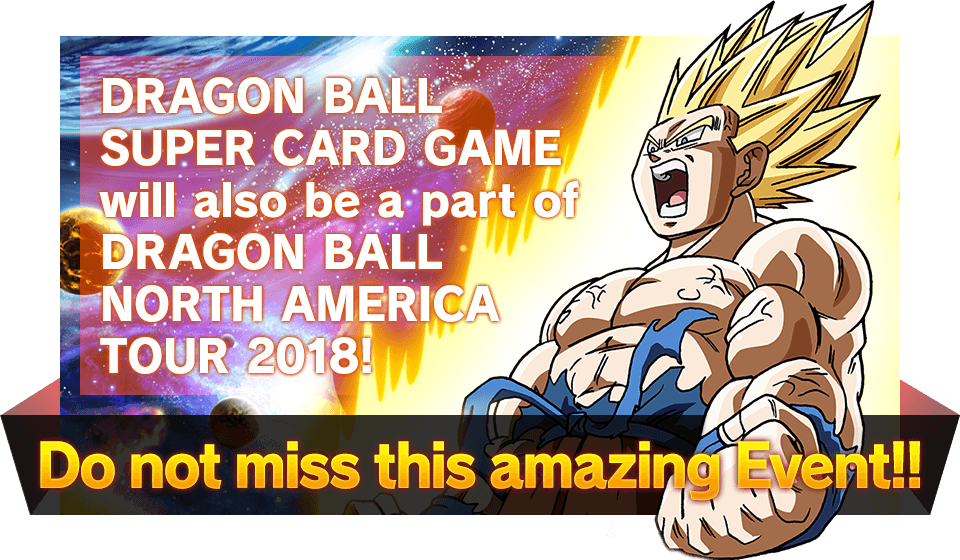 DRAGON BALL SUPER CARD GAME will also be a part of DRAGON BALL  NORTH AMERICA TOUR 2018!