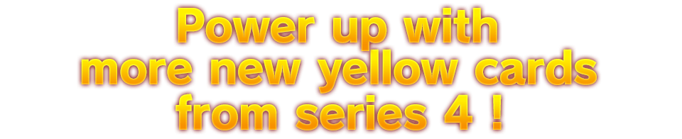 Power up with More new yellow cards from series 4!