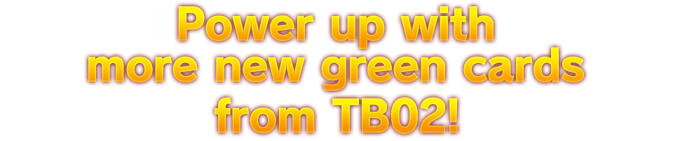 Power up with More new green cards from TB02!
